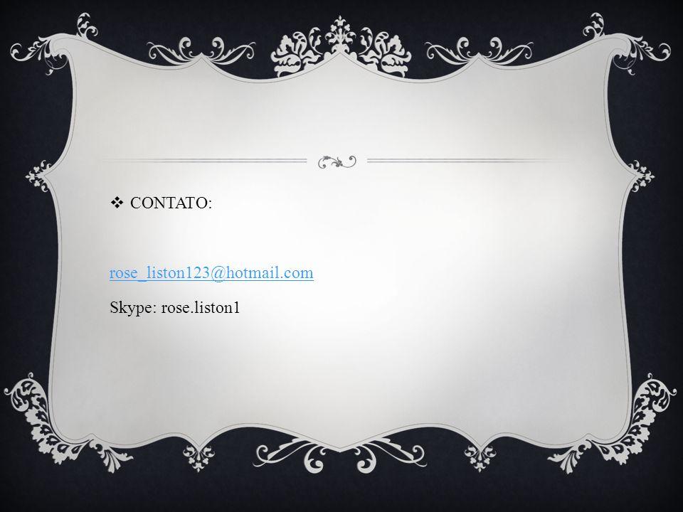 CONTATO: rose_liston123@hotmail.com Skype: rose.liston1