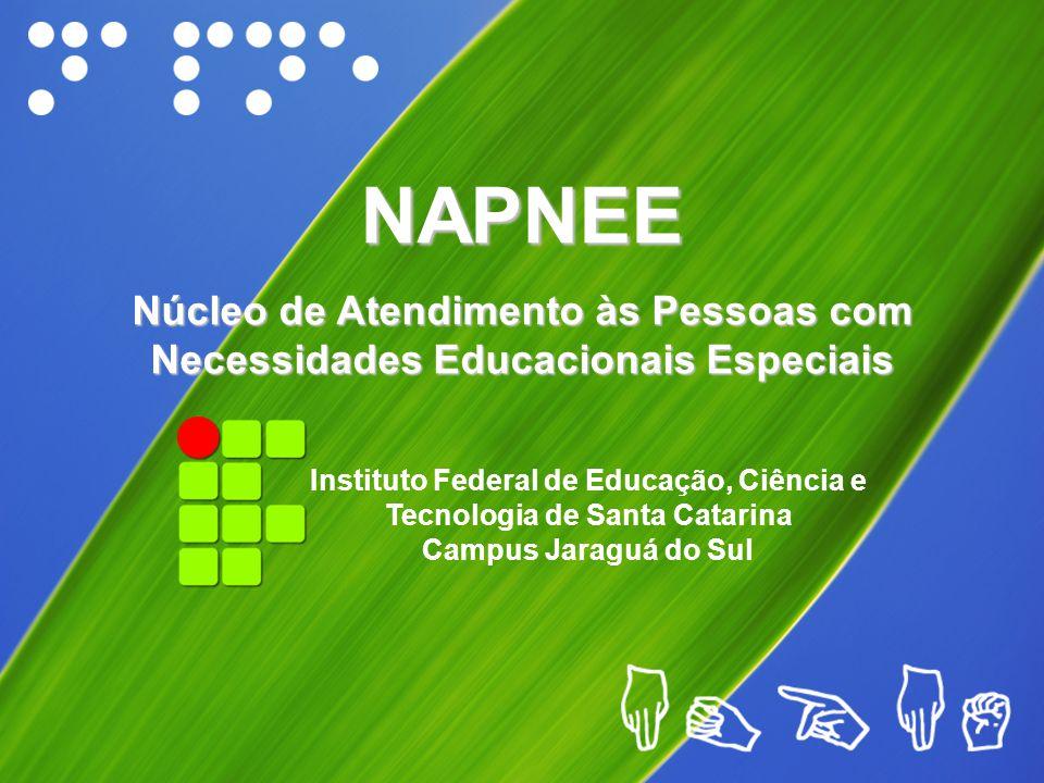 NAPNEE Núcleo de Atendimento às Pessoas com Necessidades Educacionais Especiais Instituto Federal de Educação, Ciência e Tecnologia de Santa Catarina Campus Jaraguá do Sul