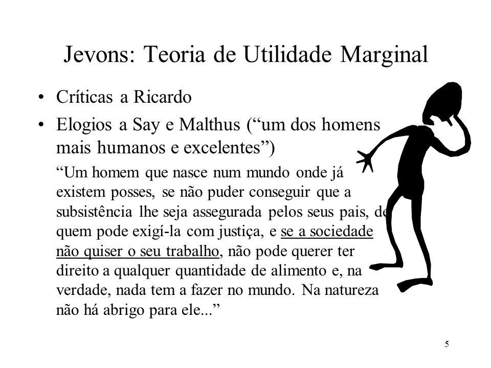 5 Jevons: Teoria de Utilidade Marginal Críticas a Ricardo Elogios a Say e Malthus (um dos homens mais humanos e excelentes) Um homem que nasce num mun