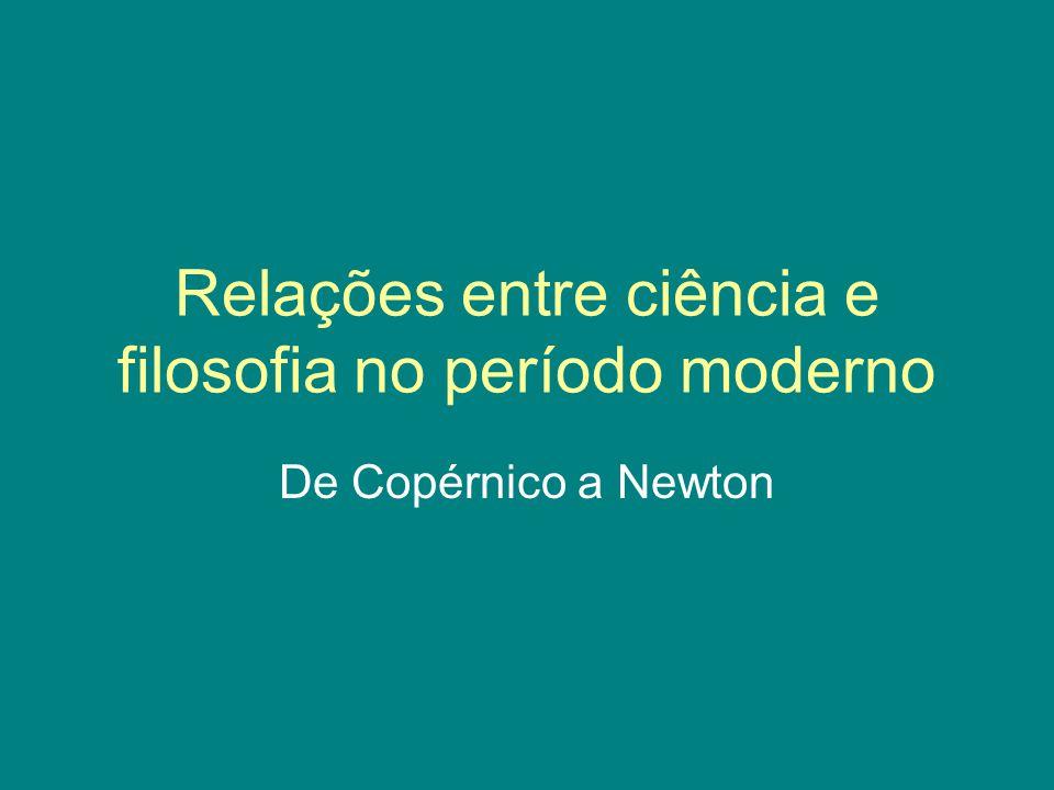 Relações entre ciência e filosofia no período moderno De Copérnico a Newton