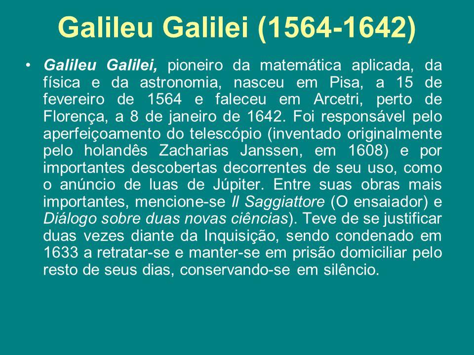 Galileu Galilei (1564-1642) Galileu Galilei, pioneiro da matemática aplicada, da física e da astronomia, nasceu em Pisa, a 15 de fevereiro de 1564 e f