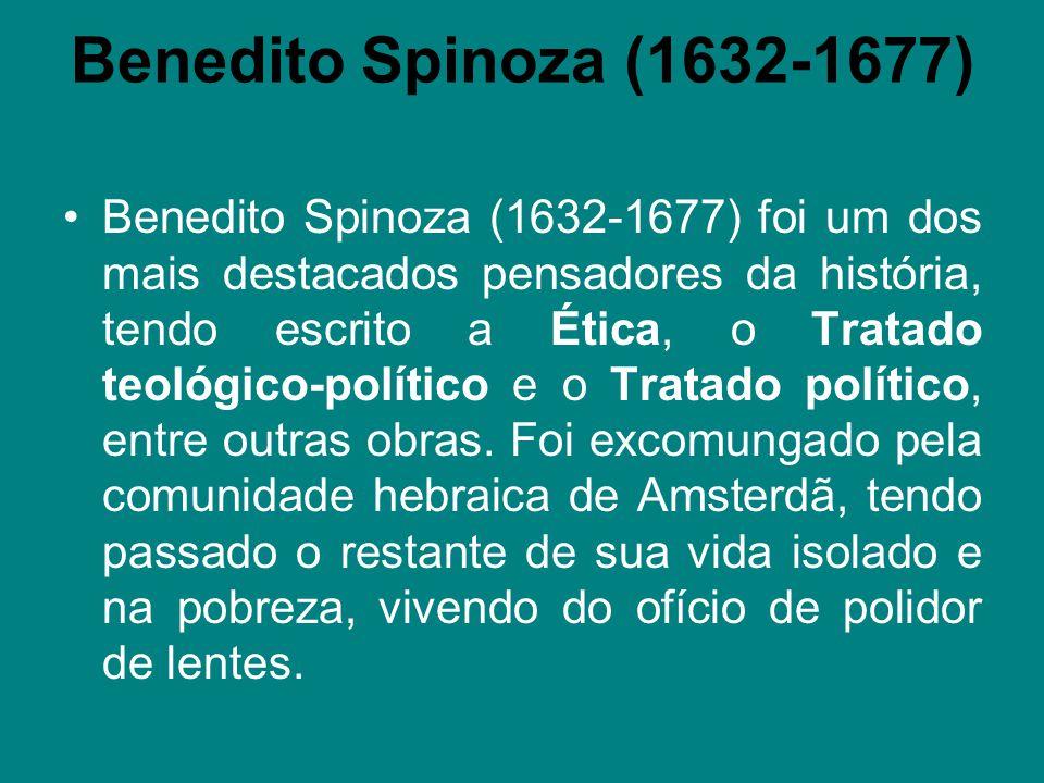 Benedito Spinoza (1632-1677) Benedito Spinoza (1632-1677) foi um dos mais destacados pensadores da história, tendo escrito a Ética, o Tratado teológic