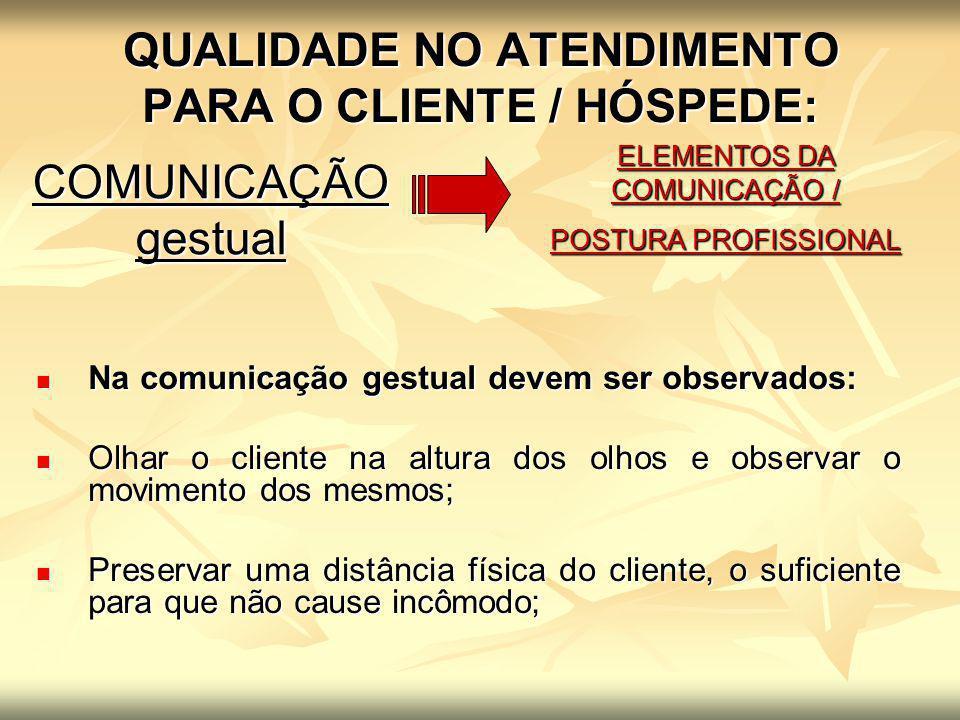 QUALIDADE NO ATENDIMENTO PARA O CLIENTE / HÓSPEDE: ELEMENTOS DA COMUNICAÇÃO / POSTURA PROFISSIONAL COMUNICAÇÃO gestual Na comunicação gestual devem se
