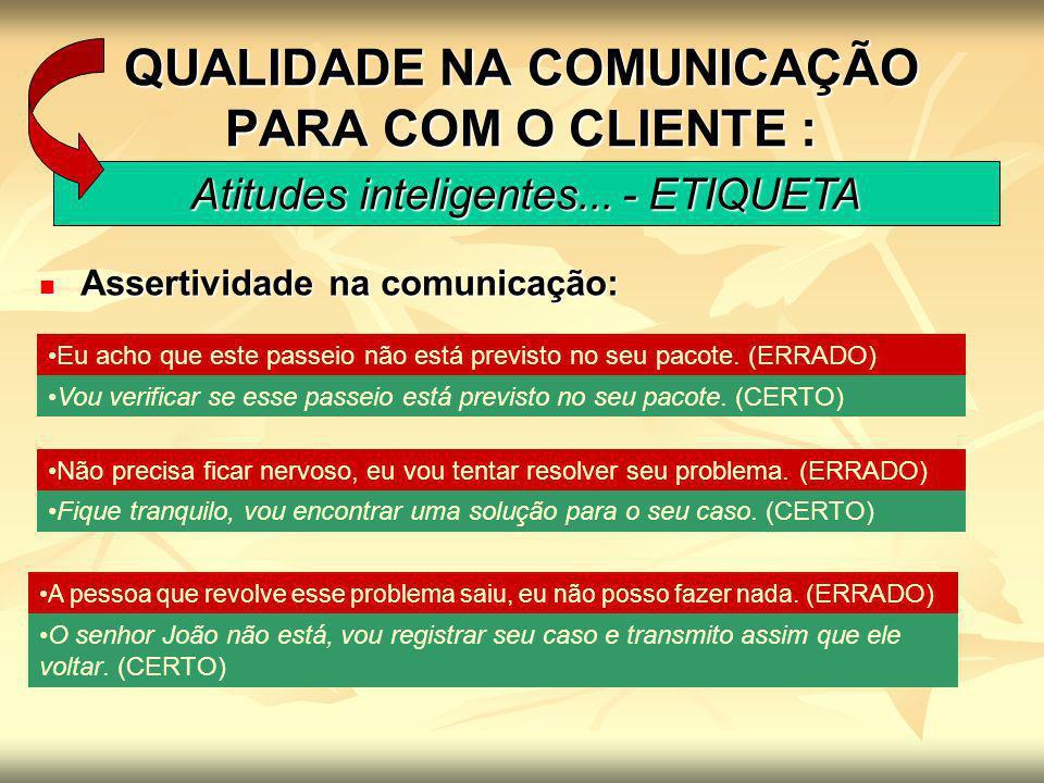 QUALIDADE NA COMUNICAÇÃO PARA COM O CLIENTE : Atitudes inteligentes... - ETIQUETA Assertividade na comunicação: Assertividade na comunicação: Eu acho