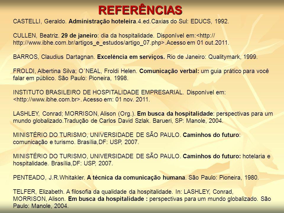 REFERÊNCIAS CASTELLI, Geraldo. Administração hoteleira.4.ed.Caxias do Sul: EDUCS, 1992. CULLEN, Beatriz. 29 de janeiro: dia da hospitalidade. Disponív