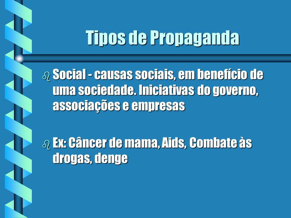 Tipos de Propaganda b Social - causas sociais, em benefício de uma sociedade. Iniciativas do governo, associações e empresas b Ex: Câncer de mama, Aid