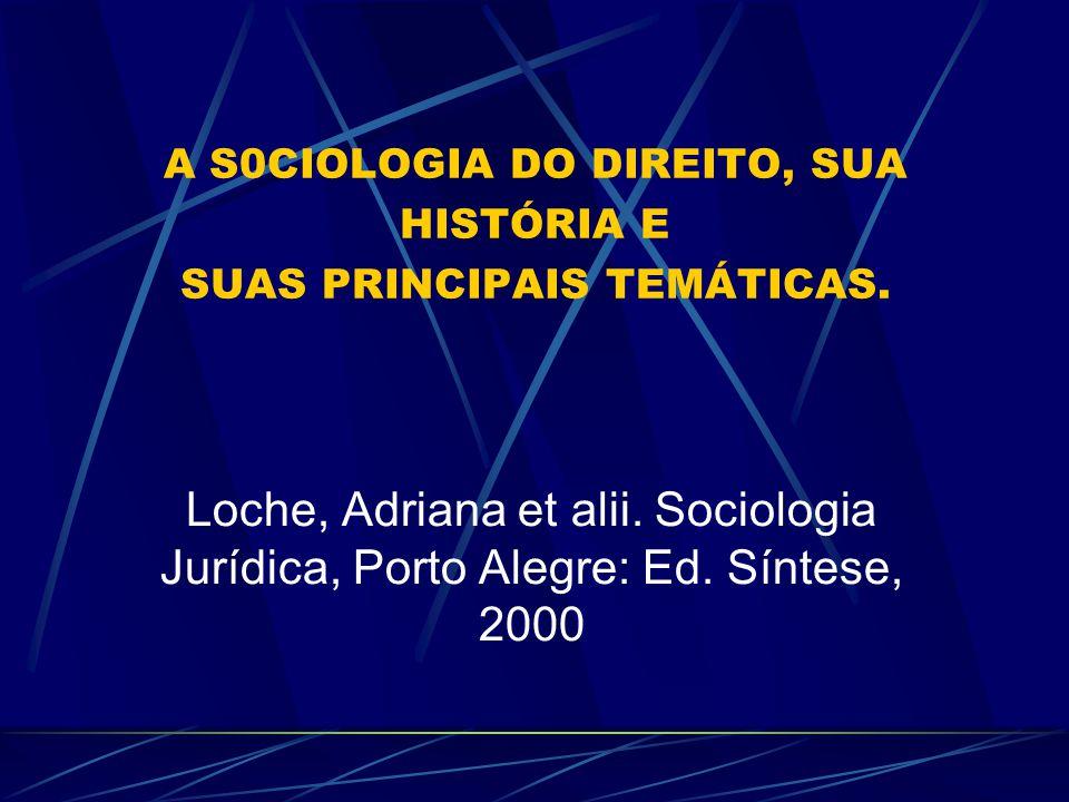 A S0CIOLOGIA DO DIREITO, SUA HISTÓRIA E SUAS PRINCIPAIS TEMÁTICAS. Loche, Adriana et alii. Sociologia Jurídica, Porto Alegre: Ed. Síntese, 2000