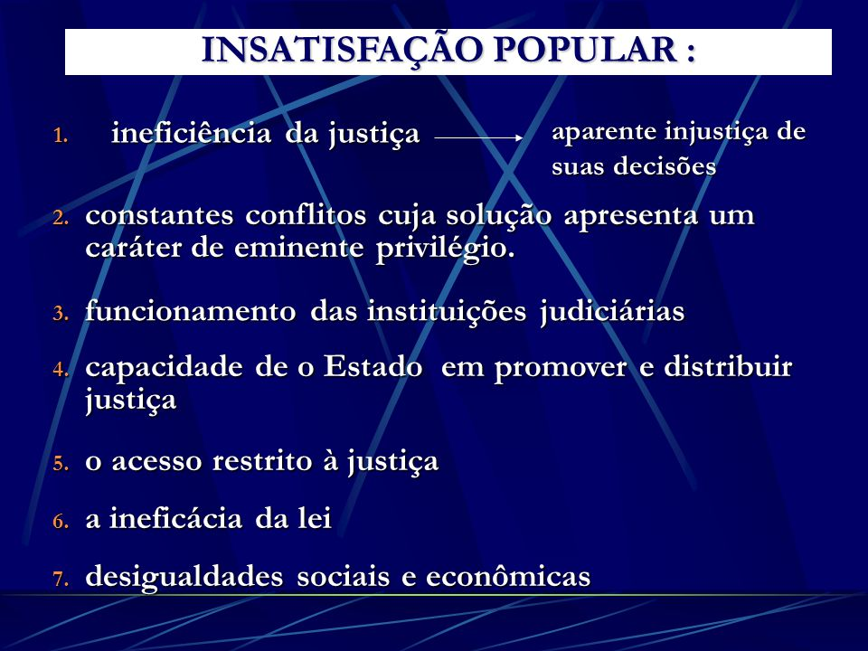 1. ineficiência da justiça INSATISFAÇÃO POPULAR : 2. constantes conflitos cuja solução apresenta um caráter de eminente privilégio. 3. funcionamento d