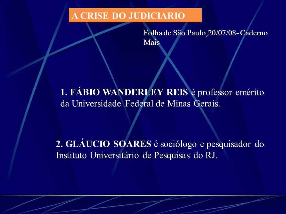 A CRISE DO JUDICIARIO Folha de São Paulo,20/07/08- Caderno Mais 1. FÁBIO WANDERLEY REIS é professor emérito da Universidade Federal de Minas Gerais. 2