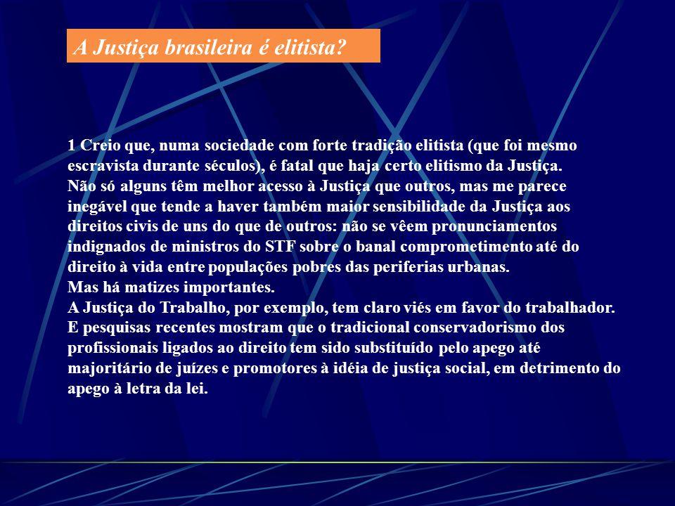 A Justiça brasileira é elitista? 1 Creio que, numa sociedade com forte tradição elitista (que foi mesmo escravista durante séculos), é fatal que haja