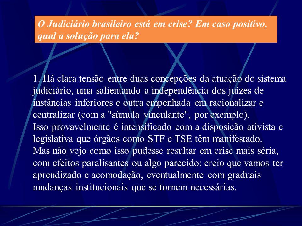 O Judiciário brasileiro está em crise? Em caso positivo, qual a solução para ela? 1. Há clara tensão entre duas concepções da atuação do sistema judic