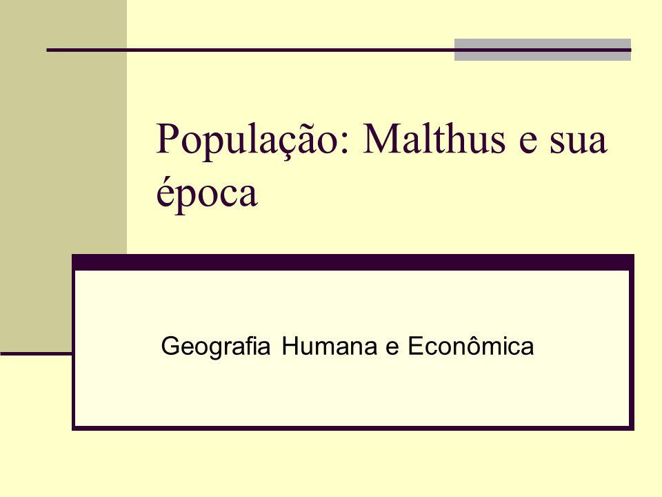 População: Malthus e sua época Geografia Humana e Econômica