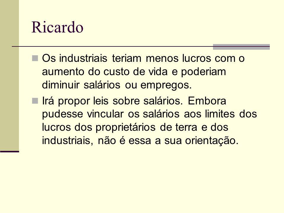 Ricardo Os industriais teriam menos lucros com o aumento do custo de vida e poderiam diminuir salários ou empregos.