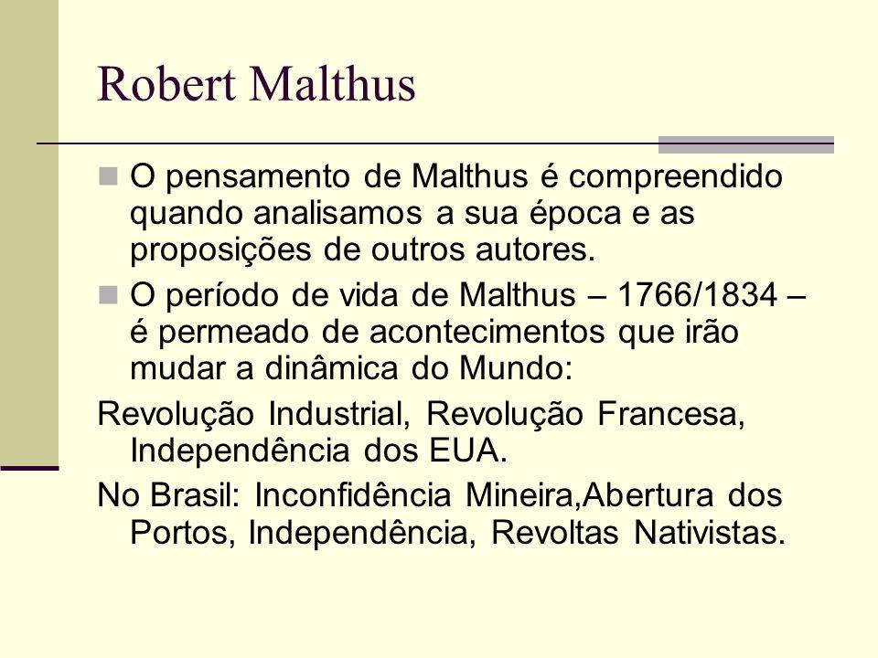 Robert Malthus O pensamento de Malthus é compreendido quando analisamos a sua época e as proposições de outros autores. O período de vida de Malthus –