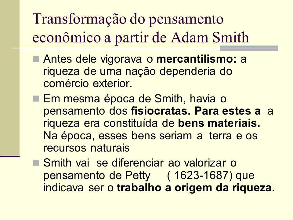 Transformação do pensamento econômico a partir de Adam Smith Antes dele vigorava o mercantilismo: a riqueza de uma nação dependeria do comércio exterior.