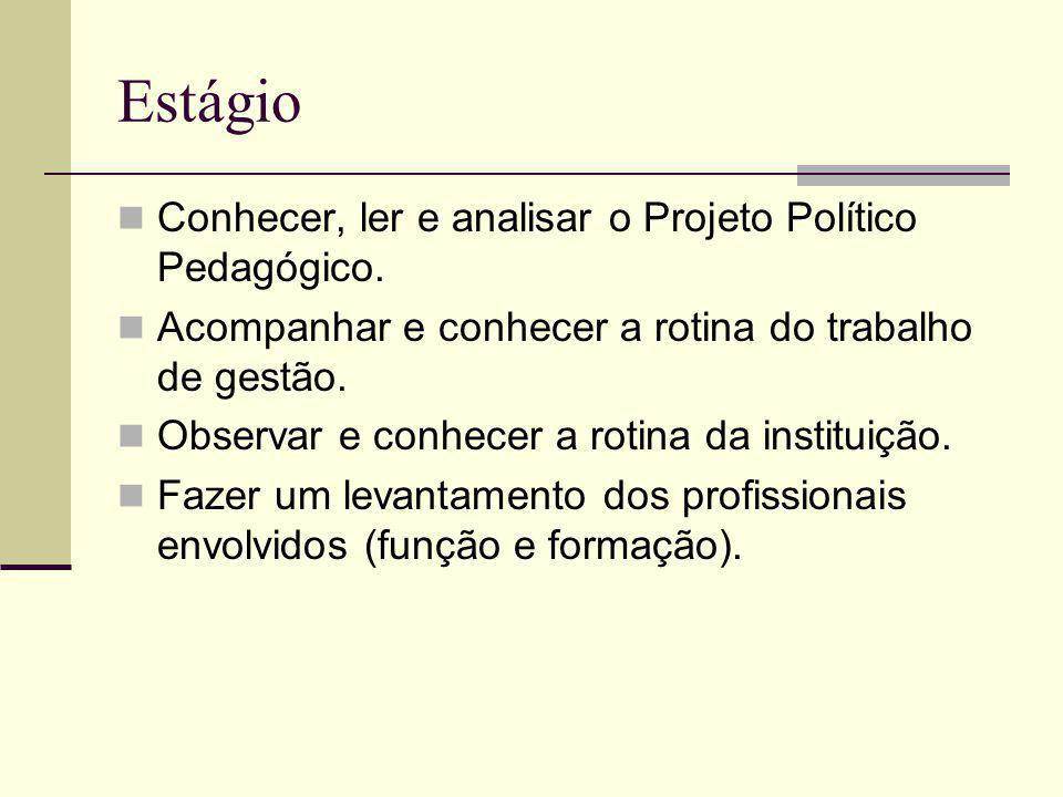 Estágio Conhecer, ler e analisar o Projeto Político Pedagógico. Acompanhar e conhecer a rotina do trabalho de gestão. Observar e conhecer a rotina da
