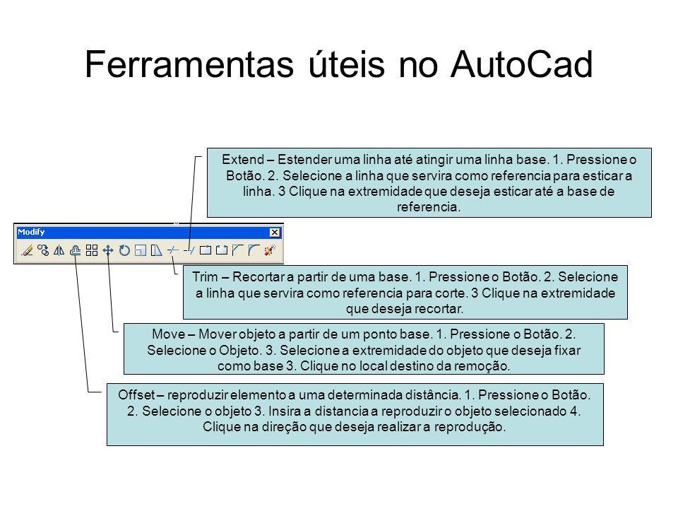 Ferramentas úteis no AutoCad Offset – reproduzir elemento a uma determinada distância. 1. Pressione o Botão. 2. Selecione o objeto 3. Insira a distanc