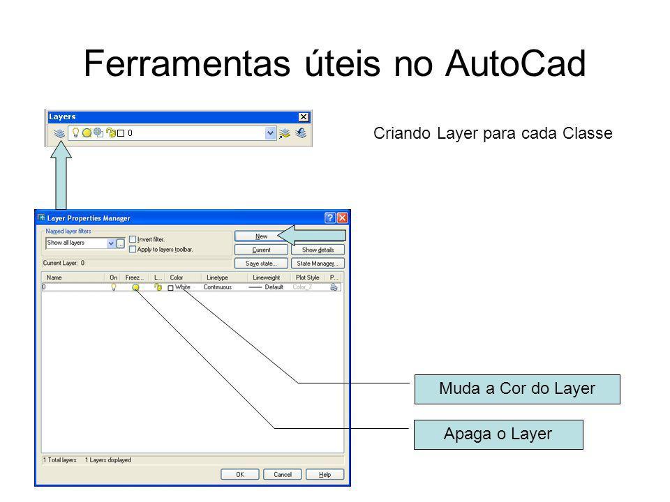 Ferramentas úteis no AutoCad Criando Layer para cada Classe Muda a Cor do Layer Apaga o Layer
