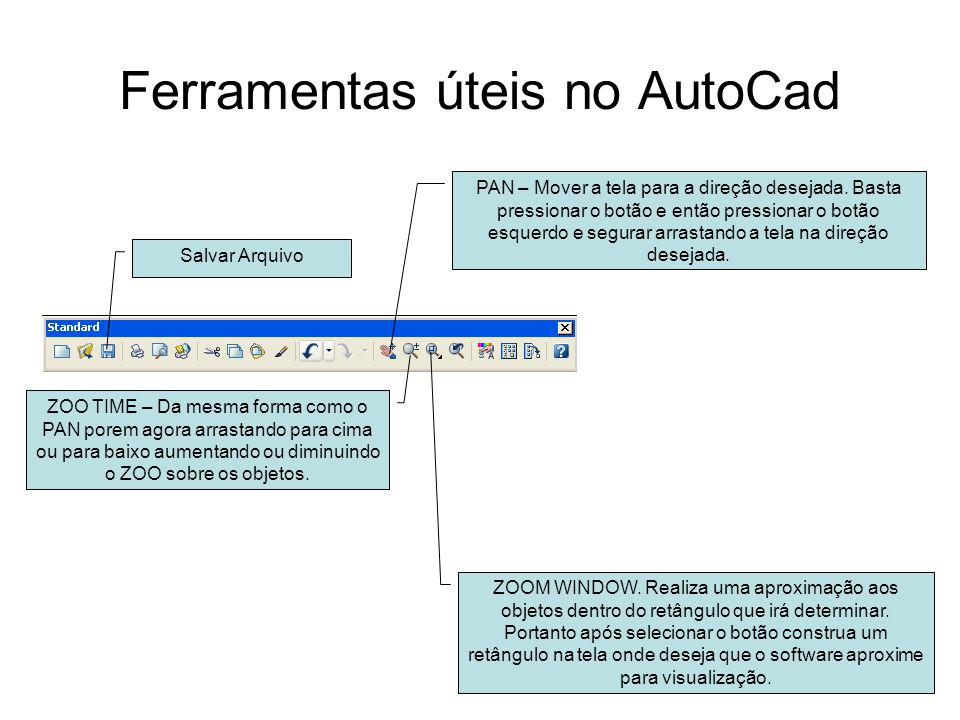 Ferramentas úteis no AutoCad ZOOM WINDOW. Realiza uma aproximação aos objetos dentro do retângulo que irá determinar. Portanto após selecionar o botão