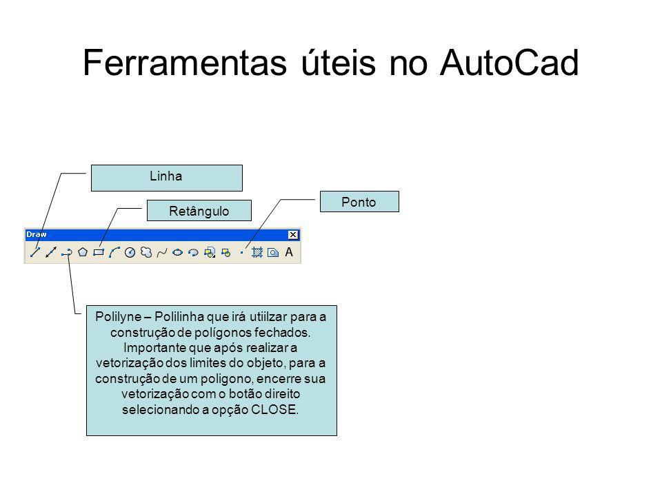 Ferramentas úteis no AutoCad Ponto Polilyne – Polilinha que irá utiilzar para a construção de polígonos fechados. Importante que após realizar a vetor