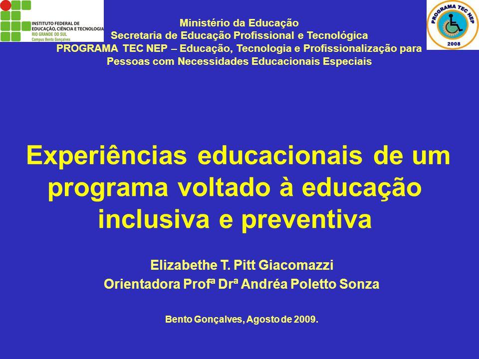 Experiências educacionais de um programa voltado à educação inclusiva e preventiva Bento Gonçalves, Agosto de 2009. Ministério da Educação Secretaria