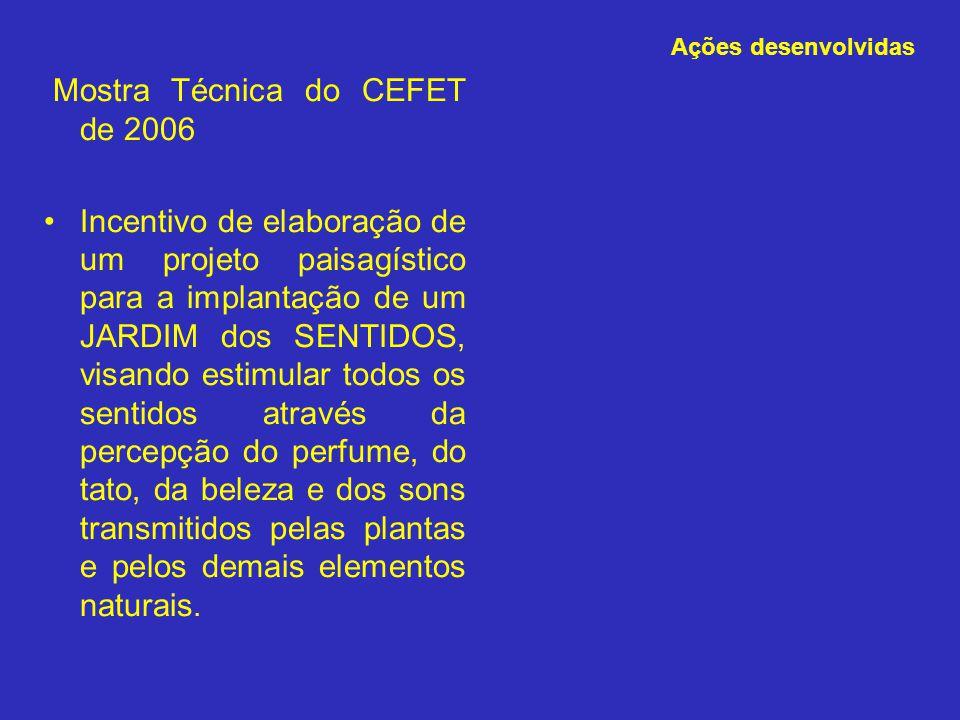 Mostra Técnica do CEFET de 2006 Incentivo de elaboração de um projeto paisagístico para a implantação de um JARDIM dos SENTIDOS, visando estimular tod