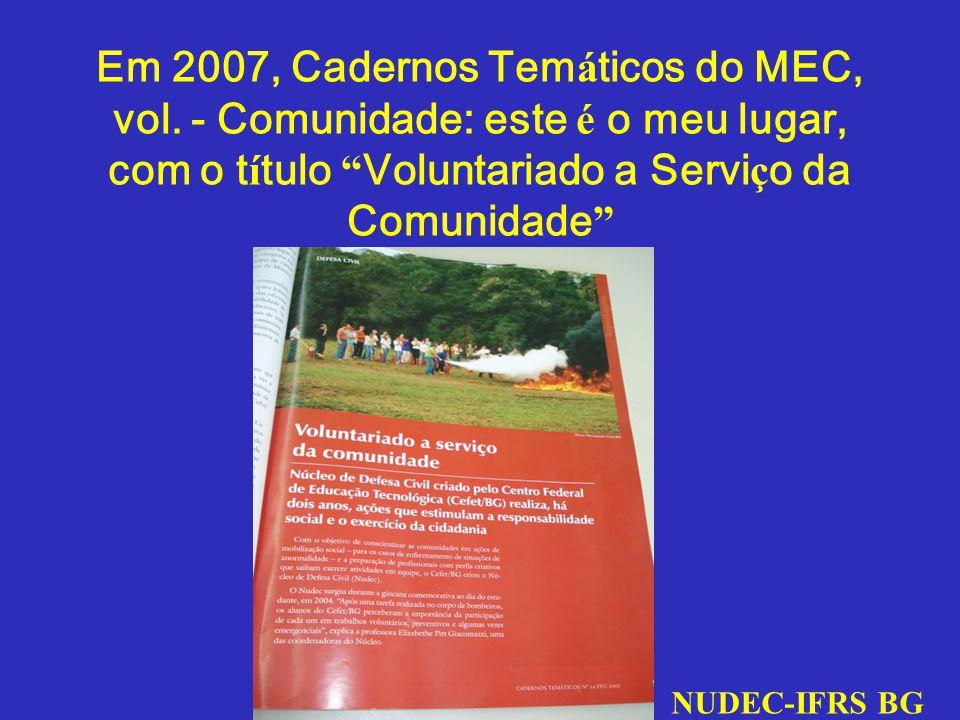 Em 2007, Cadernos Tem á ticos do MEC, vol. - Comunidade: este é o meu lugar, com o t í tulo Voluntariado a Servi ç o da Comunidade NUDEC-CEFET BG NUDE