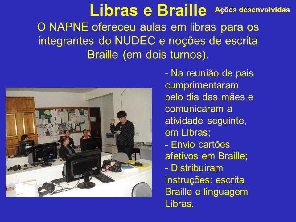 Libras e Braille O NAPNE ofereceu aulas em libras para os integrantes do NUDEC e noções de escrita Braille (em dois turnos). - Na reunião de pais cump