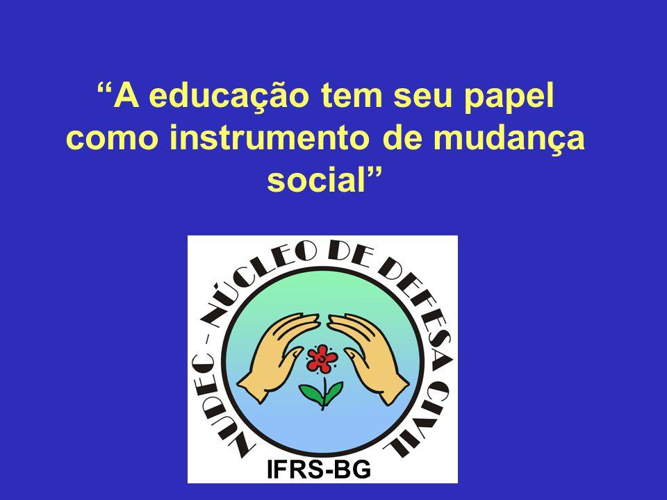 A educação tem seu papel como instrumento de mudança social IFRS-BG