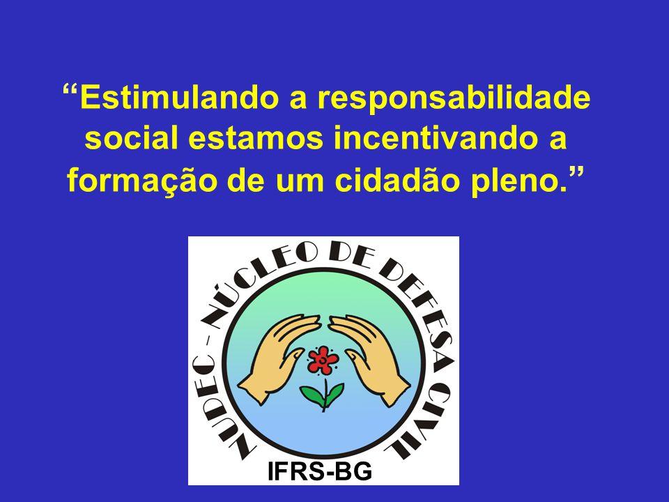 Estimulando a responsabilidade social estamos incentivando a formação de um cidadão pleno. IFRS-BG