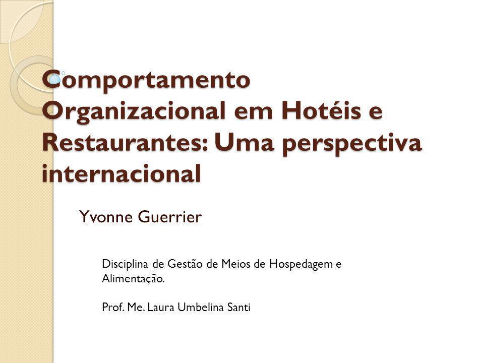 Comportamento Organizacional em Hotéis e Restaurantes: Uma perspectiva internacional Yvonne Guerrier Disciplina de Gestão de Meios de Hospedagem e Alimentação.
