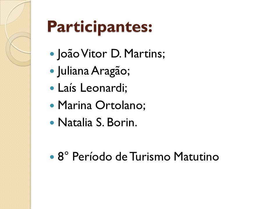 Participantes: João Vitor D.Martins; Juliana Aragão; Laís Leonardi; Marina Ortolano; Natalia S.