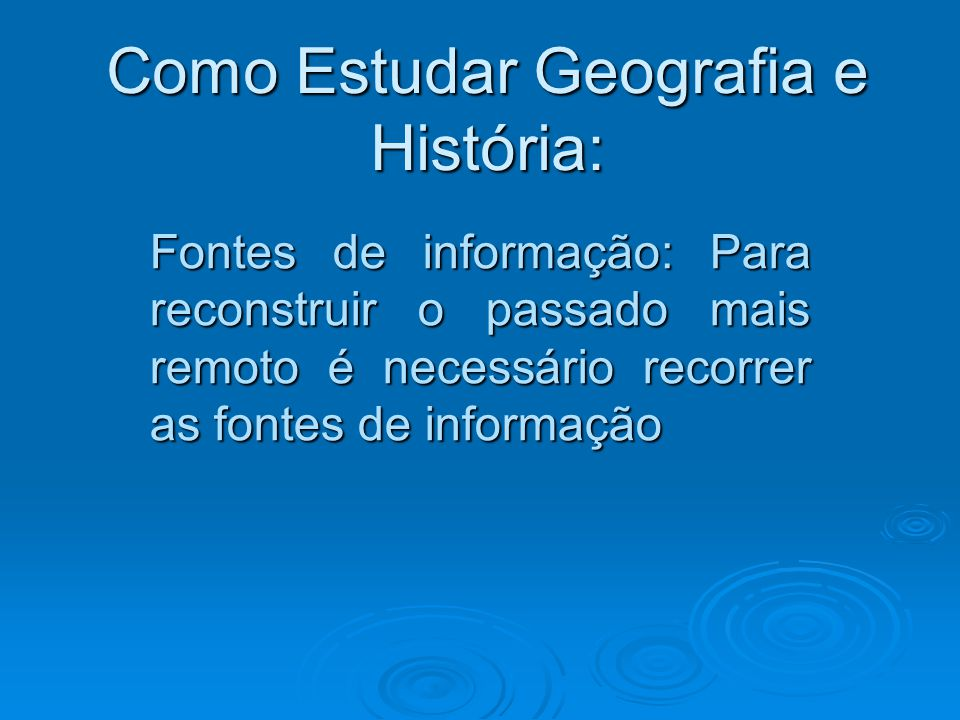 Como Estudar Geografia e História: Fontes de informação: Para reconstruir o passado mais remoto é necessário recorrer as fontes de informação