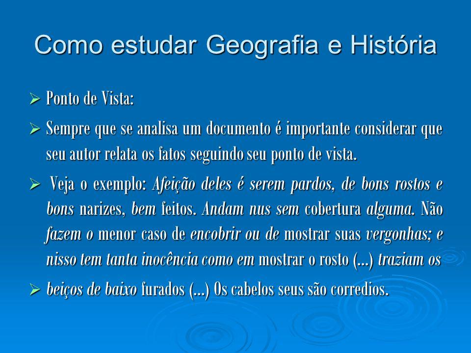Como estudar Geografia e História Ponto de Vista: Ponto de Vista: Sempre que se analisa um documento é importante considerar que seu autor relata os f