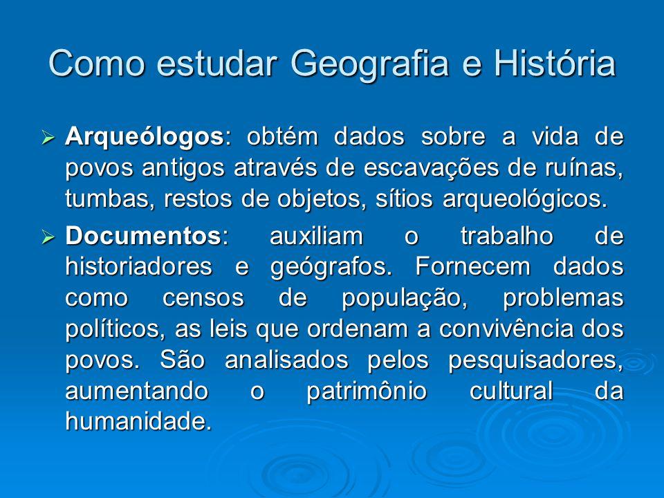 Como estudar Geografia e História Arqueólogos: obtém dados sobre a vida de povos antigos através de escavações de ruínas, tumbas, restos de objetos, s