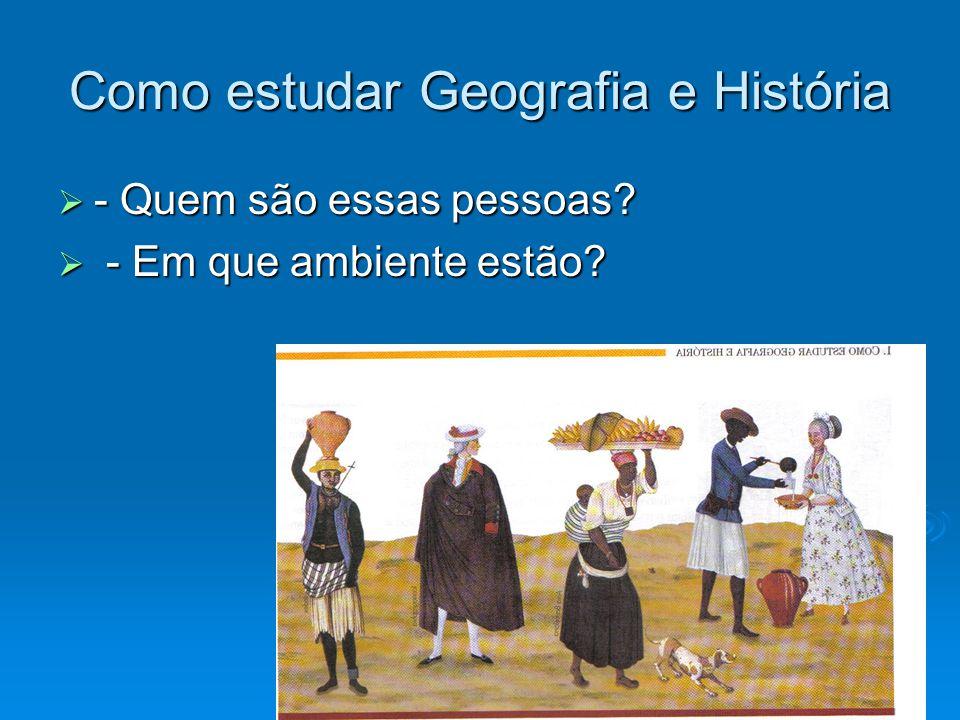 Como estudar Geografia e História - Quem são essas pessoas? - Quem são essas pessoas? - Em que ambiente estão? - Em que ambiente estão?