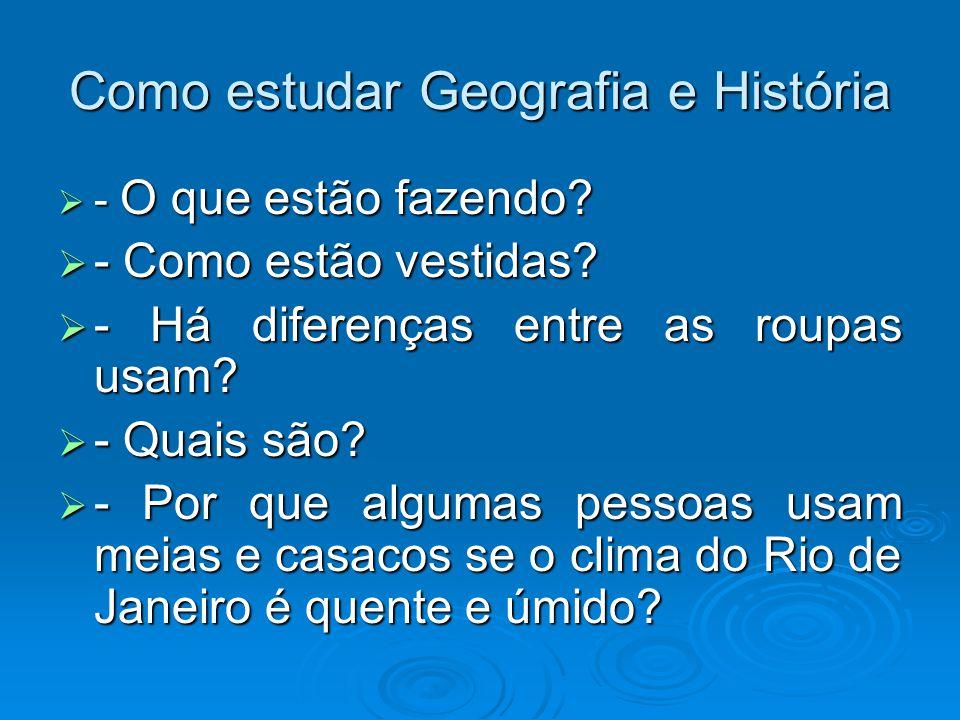 Como estudar Geografia e História Tratamento das Fontes de Informação: Tratamento das Fontes de Informação: Deve-se fazer perguntas, buscar respostas e comparar os dados obtidos com os dados que outras fontes proporcionam.