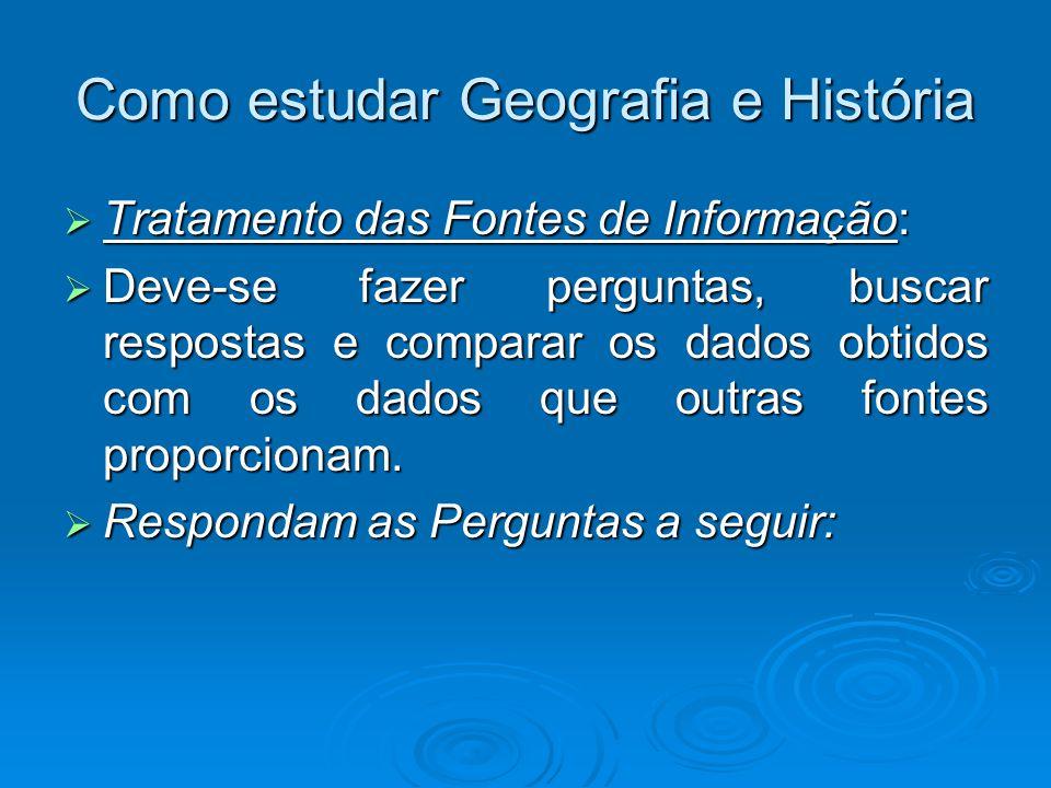 Como estudar Geografia e História Tratamento das Fontes de Informação: Tratamento das Fontes de Informação: Deve-se fazer perguntas, buscar respostas