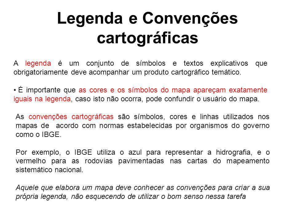 Legenda e Convenções cartográficas A legenda é um conjunto de símbolos e textos explicativos que obrigatoriamente deve acompanhar um produto cartográf