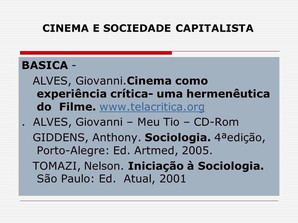 CINEMA E SOCIEDADE CAPITALISTA BASICA - ALVES, Giovanni.Cinema como experiência crítica- uma hermenêutica do Filme. www.telacritica.orgwww.telacritica