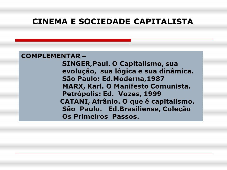 COMPLEMENTAR – SINGER,Paul. O Capitalismo, sua evolução, sua lógica e sua dinâmica. São Paulo: Ed.Moderna,1987 MARX, Karl. O Manifesto Comunista. Petr
