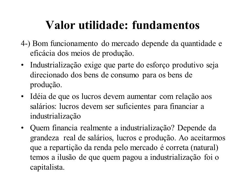 Valor utilidade: fundamentos 4-) Bom funcionamento do mercado depende da quantidade e eficácia dos meios de produção. Industrialização exige que parte