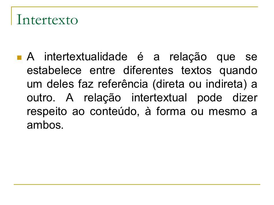 Intertexto A intertextualidade é a relação que se estabelece entre diferentes textos quando um deles faz referência (direta ou indireta) a outro. A re