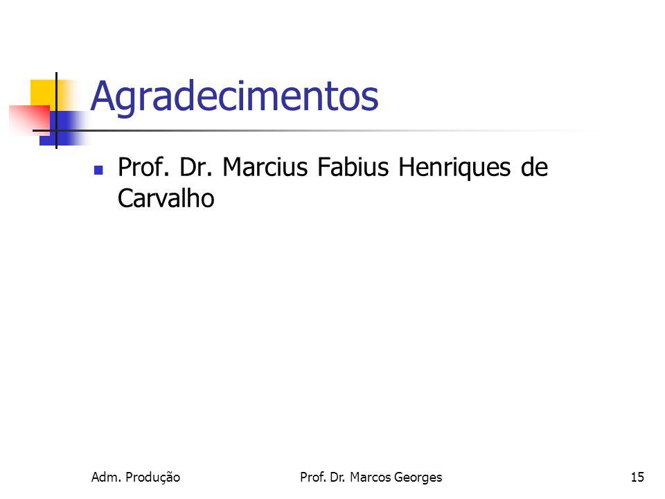 Adm. ProduçãoProf. Dr. Marcos Georges15 Agradecimentos Prof. Dr. Marcius Fabius Henriques de Carvalho