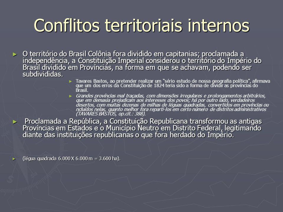 Conflitos territoriais internos O território do Brasil Colônia fora dividido em capitanias; proclamada a independência, a Constituição Imperial consid