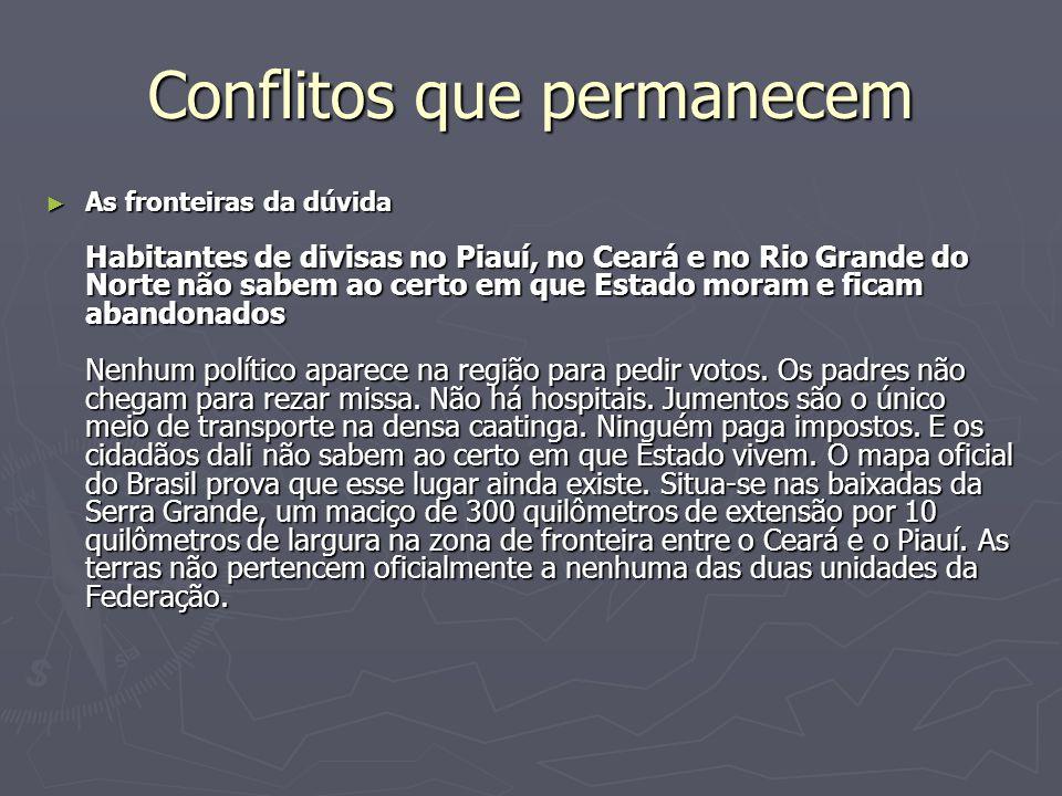 Conflitos que permanecem As fronteiras da dúvida Habitantes de divisas no Piauí, no Ceará e no Rio Grande do Norte não sabem ao certo em que Estado mo