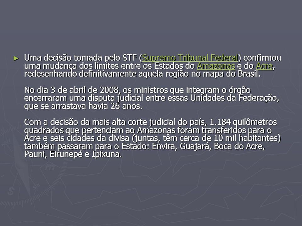 Uma decisão tomada pelo STF (Supremo Tribunal Federal) confirmou uma mudança dos limites entre os Estados do Amazonas e do Acre, redesenhando definiti