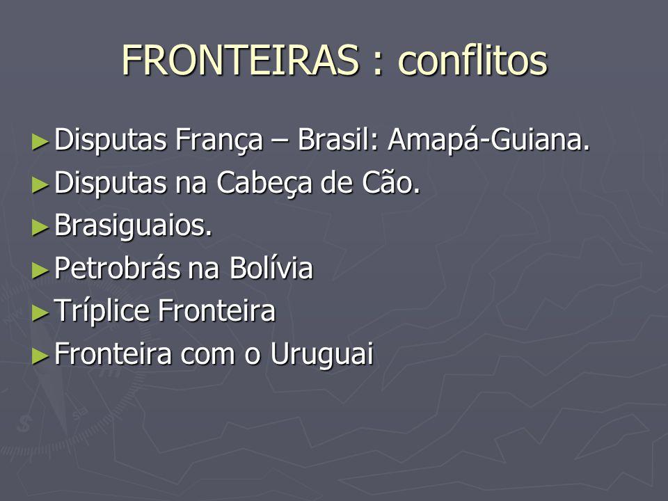 FRONTEIRAS : conflitos Disputas França – Brasil: Amapá-Guiana. Disputas França – Brasil: Amapá-Guiana. Disputas na Cabeça de Cão. Disputas na Cabeça d