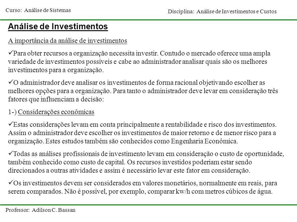 Curso: Análise de Sistemas Disciplina: Análise de Investimentos e Custos Professor: Adilson C. Bassan Análise de Investimentos A importância da anális