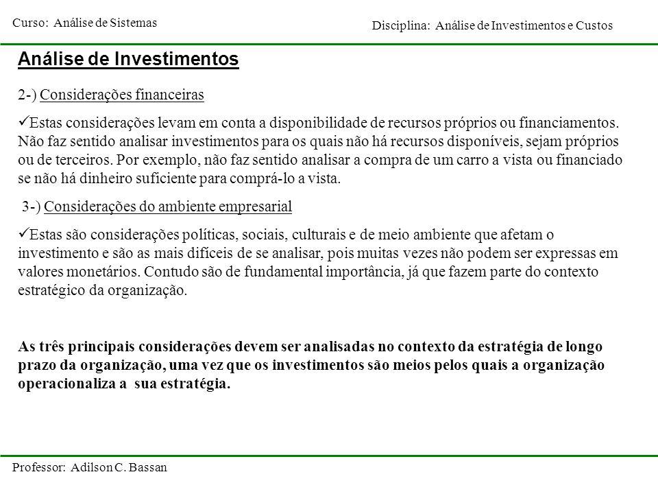 Curso: Análise de Sistemas Disciplina: Análise de Investimentos e Custos Professor: Adilson C. Bassan Análise de Investimentos 2-) Considerações finan